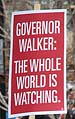 Governor Walker, the whole world is watching
